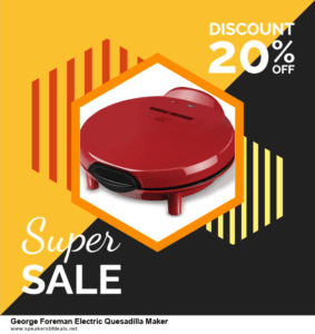 9 Best George Foreman Electric Quesadilla Maker Black Friday 2020 and Cyber Monday Deals Sales
