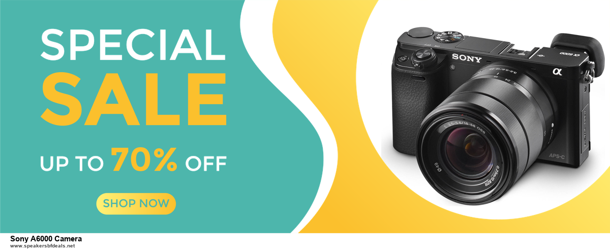 Top 11 Black Friday and Cyber Monday Sony A6000 Camera 2020 Deals Massive Discount